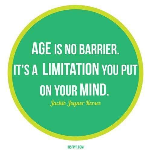 Age is no barrier. It's a limitation you put on your mind. - Jackie Joyner Kersee